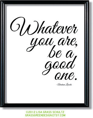 'Whatever You Are, Be a Good One' 8-by-10 Print, by Grassgreendesign traditional artwork