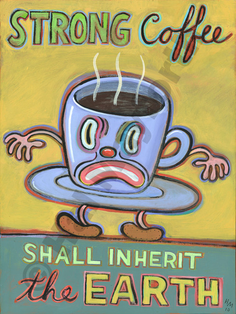 Strong Coffee Shall Inherit the Earth - Limited Edition Humorous Print contemporary-fine-art-prints