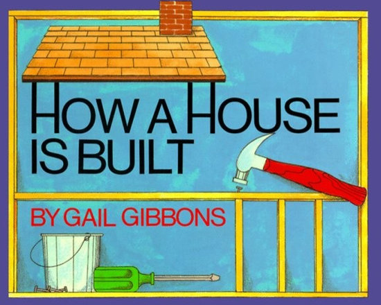 How a House Is Built, by Gail Gibbons -