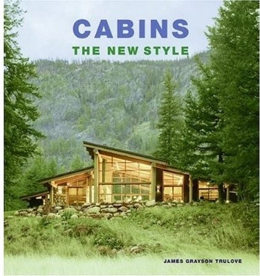"""""""Cabins: The New Style"""" by James Grayson Trulove contemporary-books"""