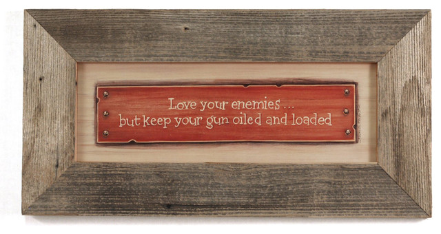 Rustic Sign Love Your Enemies But Keep Your Gun Oiled and Loaded - Rustic - Novelty Signs - by ...