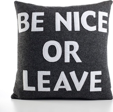 Be Nice or Leave Decorative Pillow - modern - bed pillows - - by ...