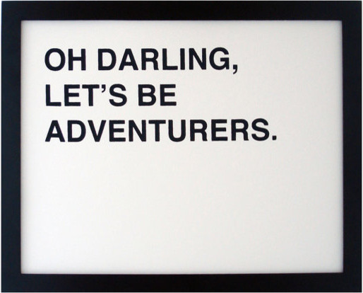 Oh Darling Lets Be Adventurers Screenprinted Poster, Black By FIFIDUVIE contemporary artwork