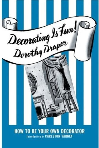 Decorating Is Fun!: How to be Your Own Decorator by Dorothy Draper eclectic-books