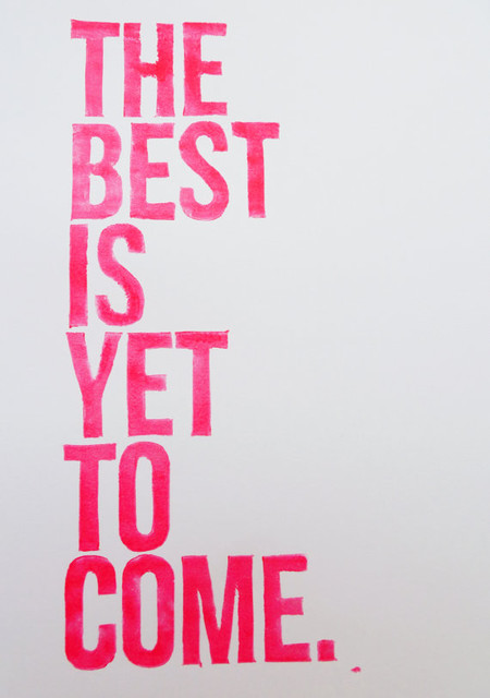 Typography Inspirational The Best Is Yet To Come by Ink Stomp eclectic-artwork