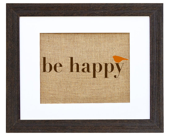 Fiber and Water - 'Be Happy' Art - This simple message will brighten your decor and your outlook. Hand-pressed on natural burlap with water-based ink and housed in a distressed wood frame, its neutral enough to go in any room — or hang it by the front door as a reminder to have a great day every day.
