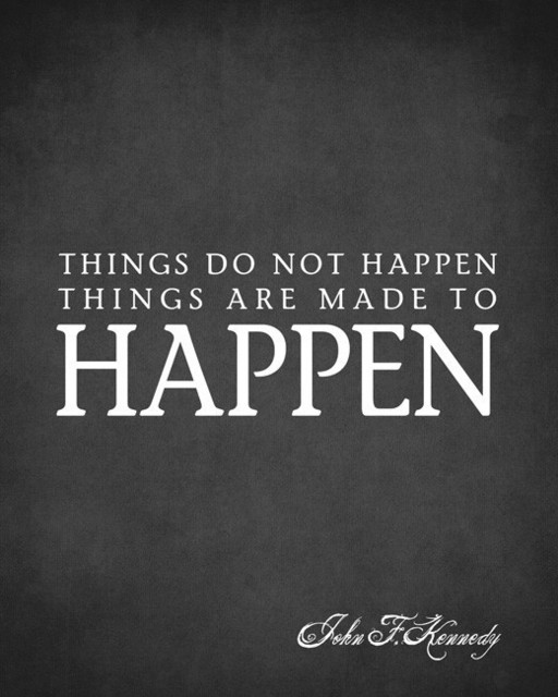 Things Do Not Happen Things Are Made To Happen (John F. Kennedy Quote), premium modern-prints-and-posters