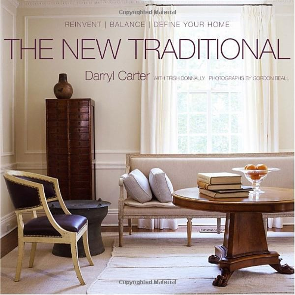 The New Traditional: Reinvent-Balance-Define Your Home by Darryl Carter traditional books