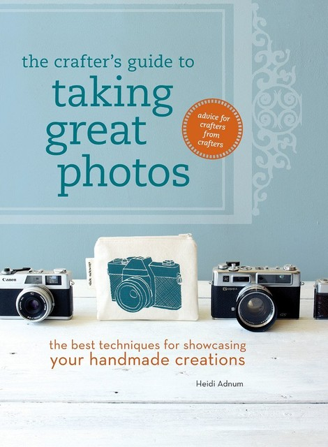 The Crafter's Guide to Taking Great Photos contemporary-books