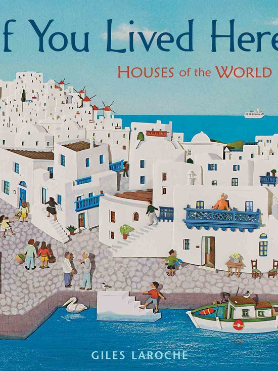 If You Lived Here: Houses of the World, by Giles Laroche -